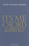 Составители Айнбиндер, Константиновская, Комен. - It's Me OLord. The autobiography of Rockwell Kent