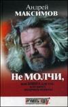 Максимов, Андрей - Не молчи, или Книга для тех, кто хочет получать ответы